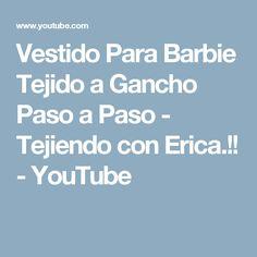 Vestido Para Barbie Tejido a Gancho Paso a Paso - Tejiendo con Erica.!! - YouTube