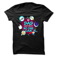 Dad T-Shirt - If Dad Cant Fix It, No One Can T-Shirts, Hoodies (22.5$ ==►► Shopping Here!)