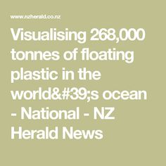 Visualising 268,000 tonnes of floating plastic in the world's ocean - National - NZ Herald News