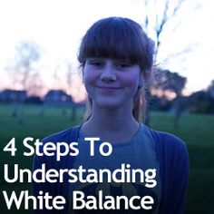 4 Steps To Understanding White Balance Really like the visual the author has. Great explanation!!!