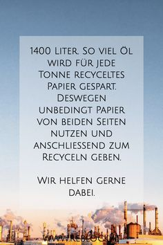 1400 Liter. So viel Öl wird für jede Tonne recyceltes Papier gespart. Deswegen unbedingt Papier von beiden Seiten nutzen und anschließend zum Recyceln geben.  Wir helfen gerne dabei. Tonne, Journey, Paper, Old Books, Recyle, First Aid, Life, The Journey