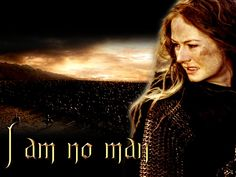 Eowyn ~ I am no man... Google Image Result for http://www.lotr.tk/albums/eowyn/Eowyn_wallpaper_7_2.jpg