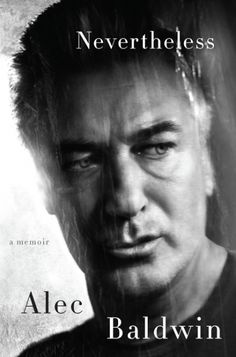 Nevertheless by Alec Baldwin is out April 4th! One of the most accomplished and outspoken actors today chronicles the highs and lows of his life in this beautifully written, candid memoir. Told with his signature candor, astute observational savvy, and devastating wit, Nevertheless reveals an Alec Baldwin we have never fully seen before.