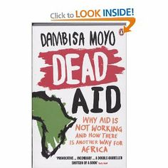 Dead Aid: Why aid is not working and how there is another way for Africa: Amazon.co.uk: Dambisa Moyo: Books