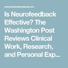 Is Neurofeedback Effective? The Washington Post Reviews Clinical Work, Research, and Personal Experiences - BSI