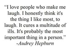 I love people who make me laugh life quotes quotes quote life quote audrey hepburn laugh Citations Audrey Hepburn, Audrey Hepburn Quotes, Aubrey Hepburn, Great Quotes, Quotes To Live By, Inspirational Quotes, Awesome Quotes, The Words, Quotable Quotes