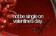 Not be single on valentine's day