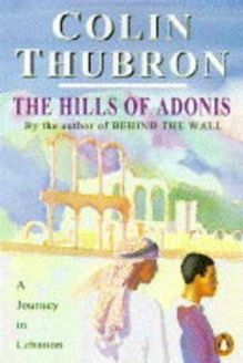 The Hills of Adonis , 978-0140124071, Colin Thubron, PENGUIN BOOKS LTD; New Ed edition