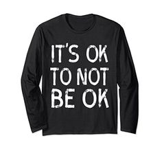 its ok to not be ok depression social life be you T-shirt typografic XL:... https://www.amazon.com/dp/B077CYSBGG/ref=cm_sw_r_pi_dp_x_WnDcAb4C99FHH