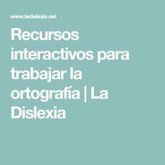 Recursos interactivos para trabajar la ortografía | La Dislexia Dyslexia, Reading Comprehension, Learning, Exercises, Words, Studio