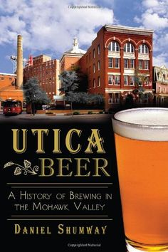 Utica Beer: A History of Brewing in the Mohawk Valley (American Palate) by Daniel Shumway http://www.amazon.com/dp/162619338X/ref=cm_sw_r_pi_dp_u6iBub07WQQ5G