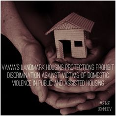 landmark housing protections prohibit discrimination against victims of domestic violence in public and assisted housing. When victims have access to stable, safe housing, they're much more likely to remain safe in the long term. October 2014, Domestic Violence, Public