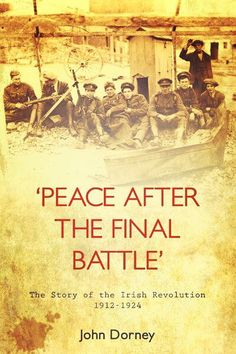 Buy Peace After The Final Battle: The Story of the Irish Revolution by John Dorney and Read this Book on Kobo's Free Apps. Discover Kobo's Vast Collection of Ebooks and Audiobooks Today - Over 4 Million Titles! History Articles, History Books, Irish Famine, Flu Epidemic, British Soldier, Dublin, Finals, Revolution, Ireland