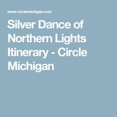 Silver Dance of Northern Lights Itinerary - Circle Michigan