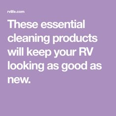 These essential cleaning products will keep your RV looking as good as new.