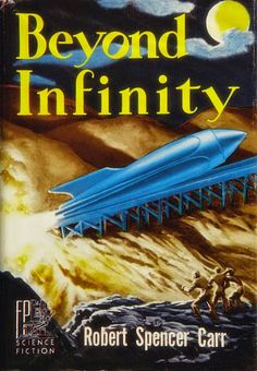 Beyond Infinity by Robert Spencer Carr in the hardbound edition of 1951 with cover art by Hannes Bok.
