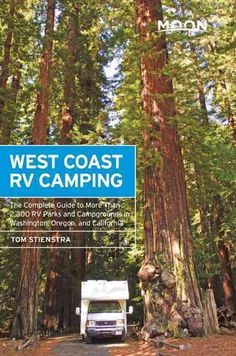 Moon West Coast RV Camping: The Complete Guide to More Than 2,300 RV Parks and Campgrounds in Washington, Oregon,...