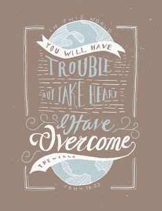 "John 16:33 | fiftytwoverses.com ... ""take heart. I have overcome the world."""