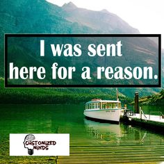 """I was sent here for a reason."" #Think #CustomizedMinds"