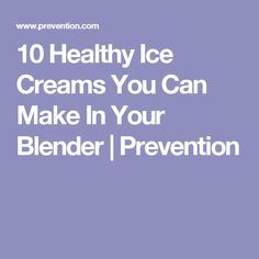 10 Healthy Ice Creams You Can Make In Your Blender | Prevention