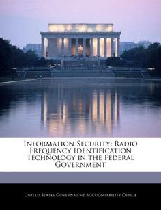 Information Security:Radio Frequency Identification Technology in the Federal Government