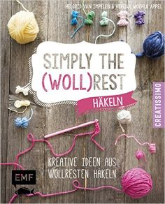 Simply the Wollrest: Kreative Ideen aus Wollresten häkeln Creatissimo: Amazon.de: Helgrid van Impelen, Verena Woehlk Appel: Bücher