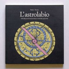 Paolo Trento  L'astrolabio Storia/funzioni/costruzione  Progetto grafico di Daniele Turchi.