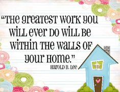It is so true..... Your own home is where your family is and that work is important!