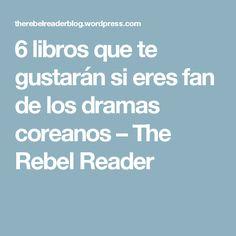 6 libros que te gustarán si eres fan de los dramas coreanos – The Rebel Reader