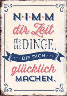"""Take the time for the things that make you happy"" in German Nimm dir Zeit - Postkarten - Grafik Werkstatt Bielefeld Mantra, German Quotes, True Words, Beautiful Words, True Quotes, Happy Life, Cool Words, Are You Happy, Hand Lettering"