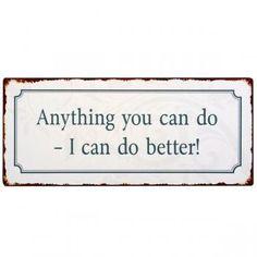 Ganz im Olympischen Sinne: Hauptsache gewinnen ;-)  Ib Laursen Metallschild Anything You Can Do