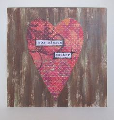 Heart_Note_youalwaysmatter01 by Sherry's Create Heart & Soiled Wings, via Flickr