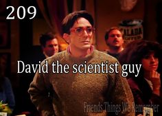 Friends #209 - David, the scientist guy