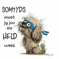 Somtyds moet jy jou eie held wees | Afrikaans is pret Mama Quotes, Qoutes, Afrikaanse Quotes, Winter Quotes, Positive Thoughts, Inspirational Quotes, Dog, South Africa, Girlfriends
