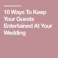 10 Ways To Keep Your Guests Entertained At Your Wedding