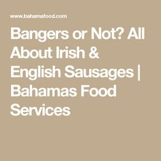 Bangers or Not? All About Irish & English Sausages | Bahamas Food Services