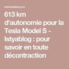 613 km d'autonomie pour la Tesla Model S - Istyablog : pour savoir en toute décontraction