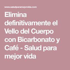 Elimina definitivamente el Vello del Cuerpo con Bicarbonato y Café - Salud para mejor vida