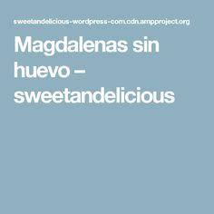 Magdalenas sin huevo – sweetandelicious