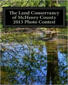 The Land Conservancy of McHenry County 2013 Photo Contest: Art of the Land Amateur  Photography Contest Catalog @ http://beaphotographypro.com/