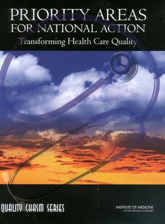 Priority Areas for National Action: Transforming Health Care Quality (2003). Download a free PDF at http://www.nap.edu/catalog/10593/priority-areas-for-national-action-transforming-health-care-quality?utm_source=pinterest