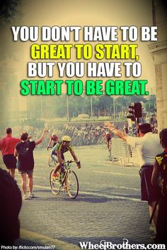 You dont have to be great to start, but you have to start to be great.   #quote #cycling #inspiration www.wheelbrothers.com