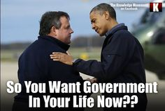 So you want Government in your life now?