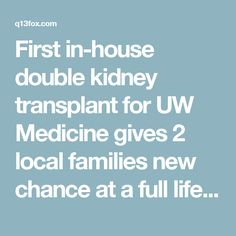 First in-house double kidney transplant for UW Medicine gives 2 local families new chance at a full life   Q13 FOX News