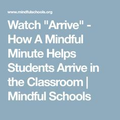 """Watch """"Arrive"""" - How A Mindful Minute Helps Students Arrive in the Classroom 