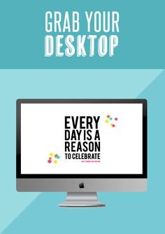 "Dress up your tech with this free Desktop Download:  ""Every Day is a Reason to Celebrate""  #free #download"