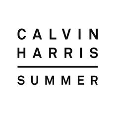 Calvin Harris - Summer this the song for summer love right everyone wants it