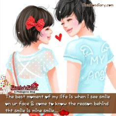 The best moment of my life is when I see the smile on your face and come to know the reason behind that smile is my smile.