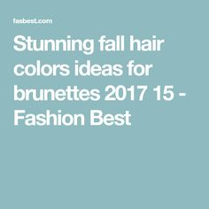 Stunning fall hair colors ideas for brunettes 2017 15 - Fashion Best