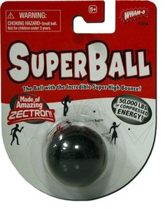 I remember when Super Balls came out. Inevitably, they would wind up on the roof of someone's house, never to be seen again.